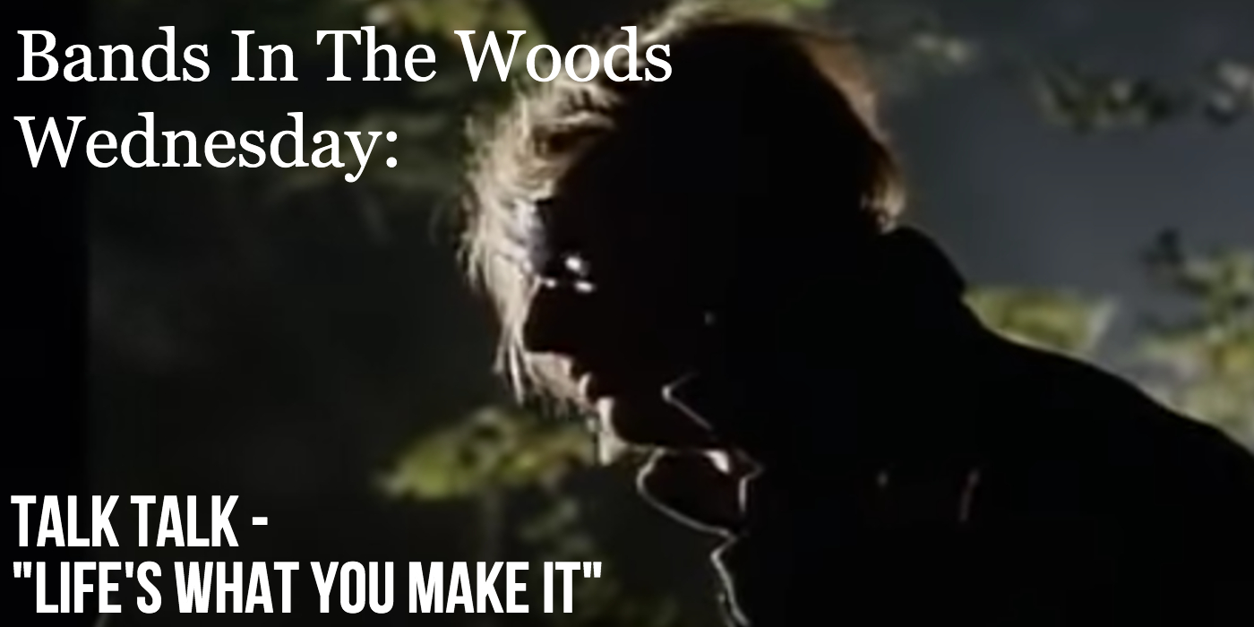 """Bands In The Woods Wednesday: Talk Talk """"Life's What You Make It"""" Video"""