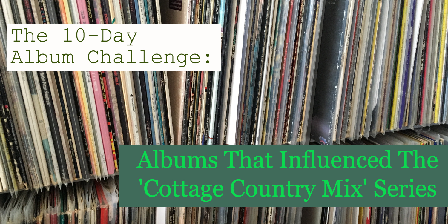 Banner for 10 day album challenge: Albums that influenced the Cottage Country Mix Series depicting a shelves of vinyl records