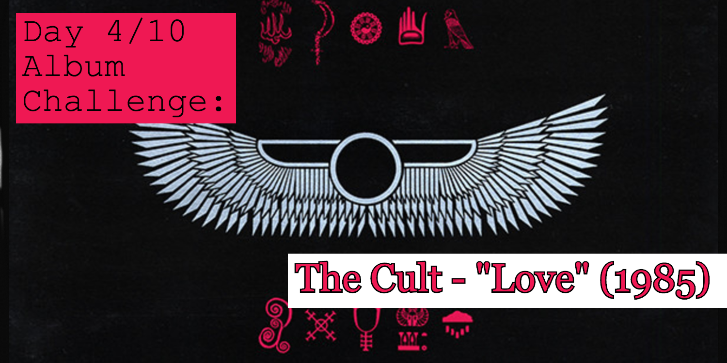 Banner for day 4 out of 10 challenge with the Cult's Love album