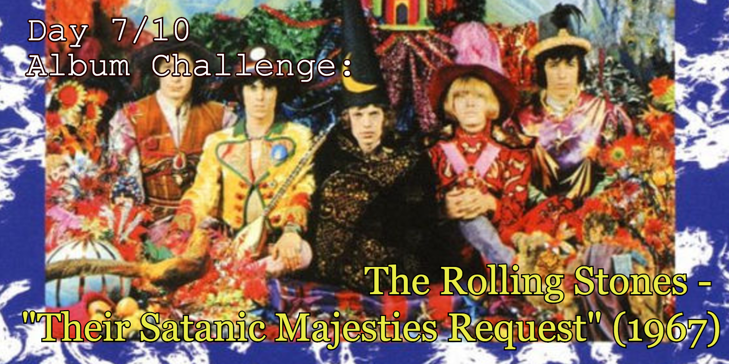 "Banner for Day 7 of 10 day album challenge Rolling Stones ""Their Satanic Majesties Request"""