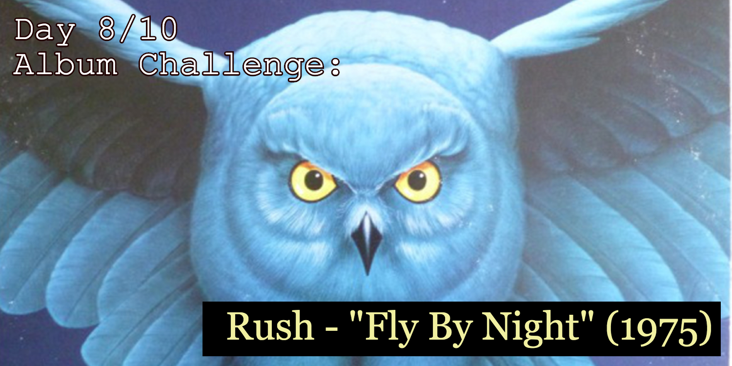 Banner for Day 8 in 10 day album challenge with Rush's Fly By Night (1975)