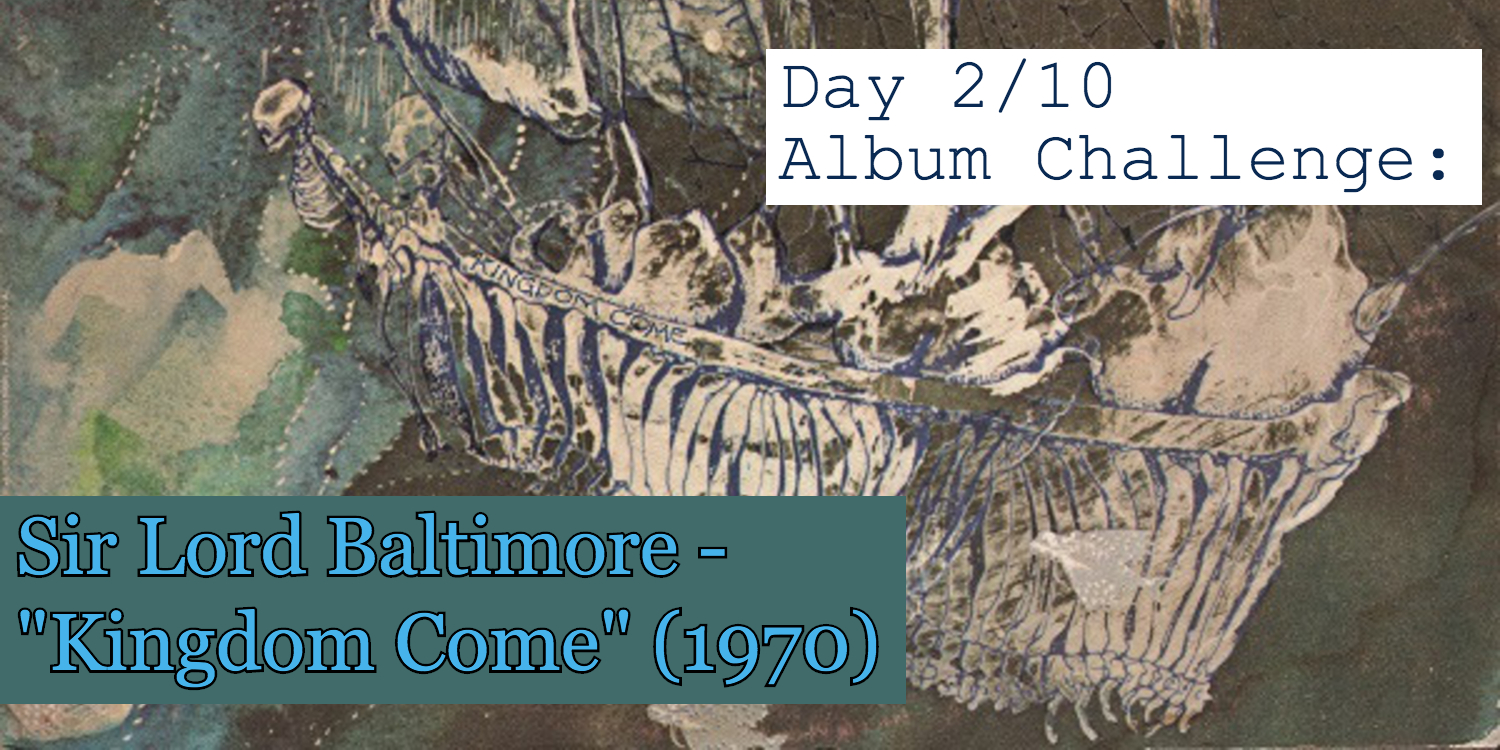 "Day 2 of 10 Album Challenge Sir Lord Baltimore - ""Kingdom Come"" Banner"