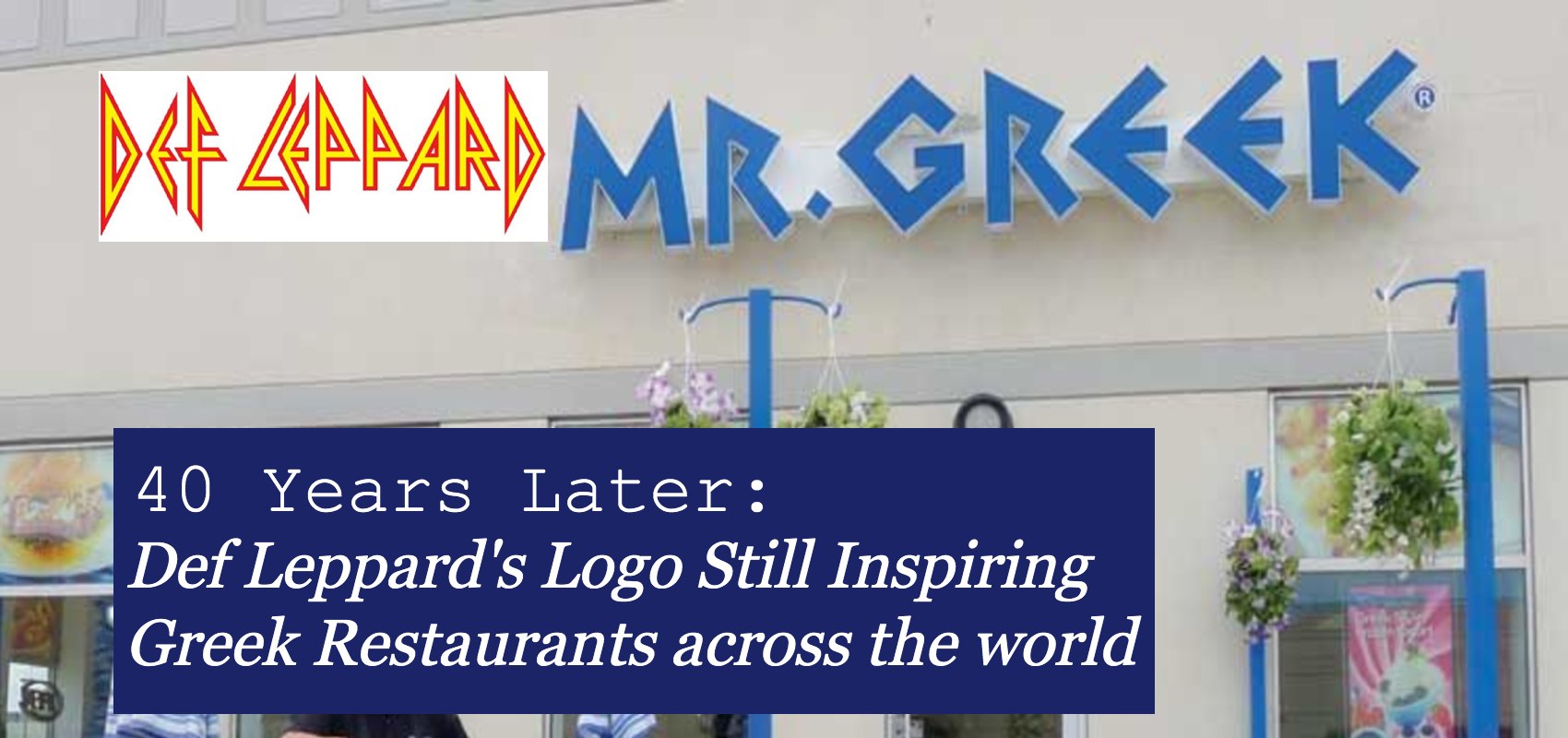 Def Leppard Logo next to Greek restaurant sign with similar shaped letters