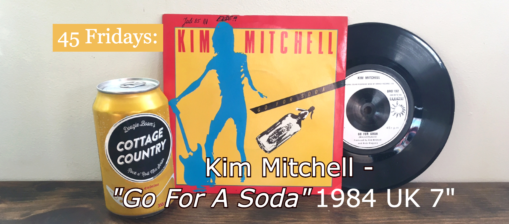 "Banner for Kim Mitchell's ""Go For A Soda"" 45 Vinyl Record article with picture sleeve and soda can."